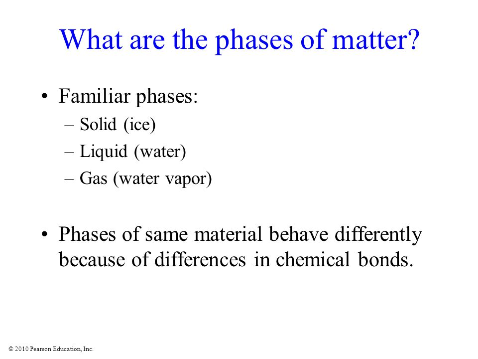 © 2010 Pearson Education, Inc. What are the phases of matter.