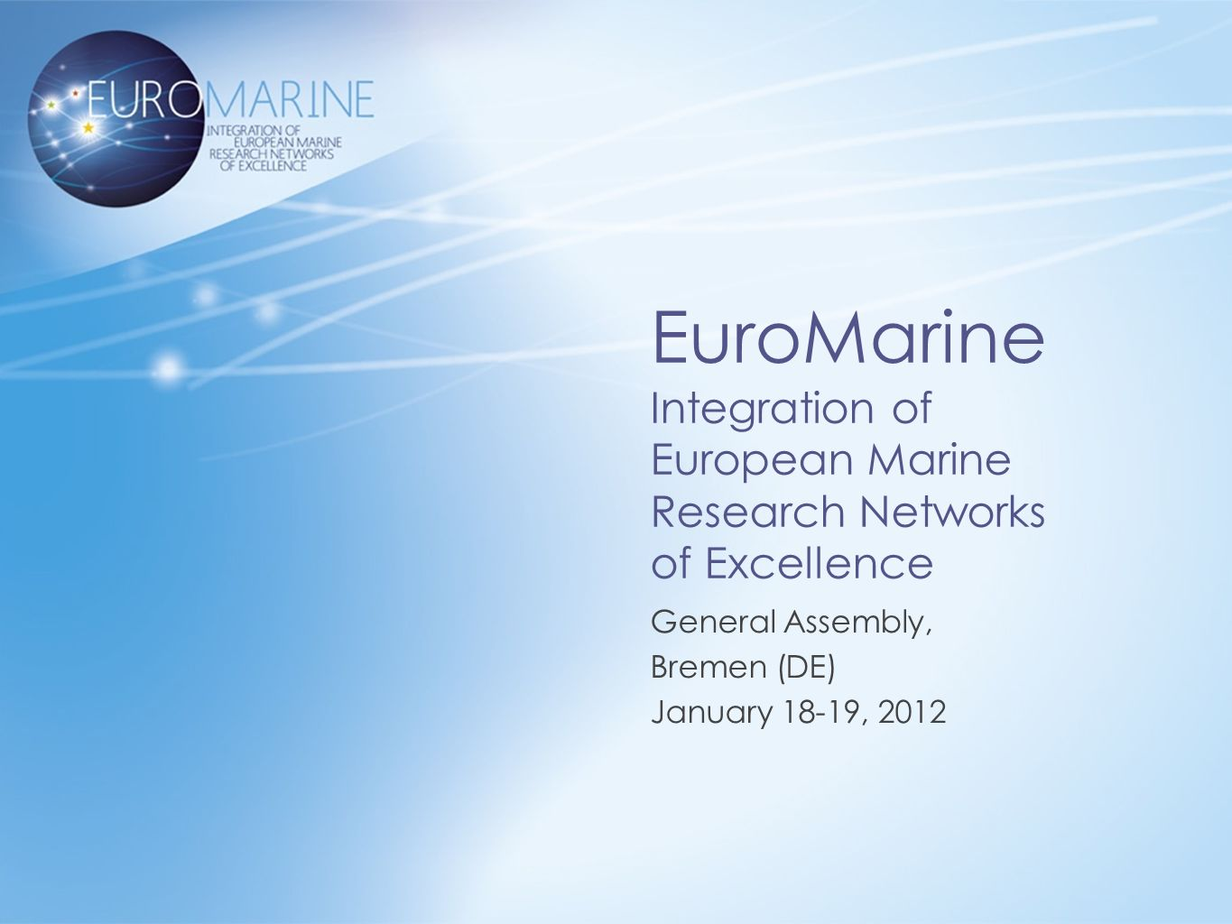 EuroMarine Integration of European Marine Research Networks of Excellence General Assembly, Bremen (DE) January 18-19, 2012