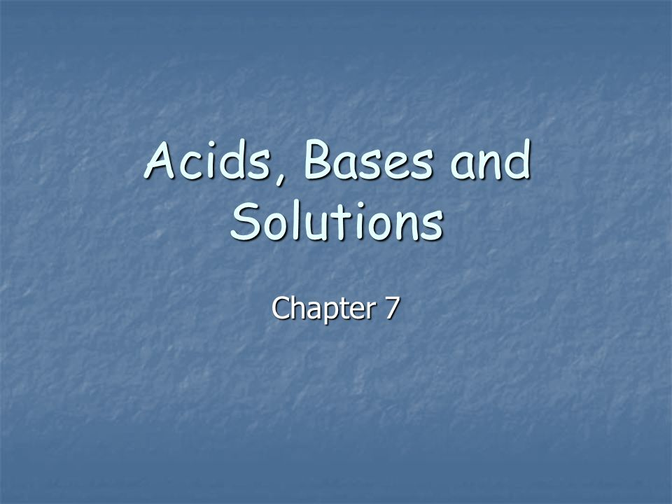 Acids, Bases and Solutions Chapter 7
