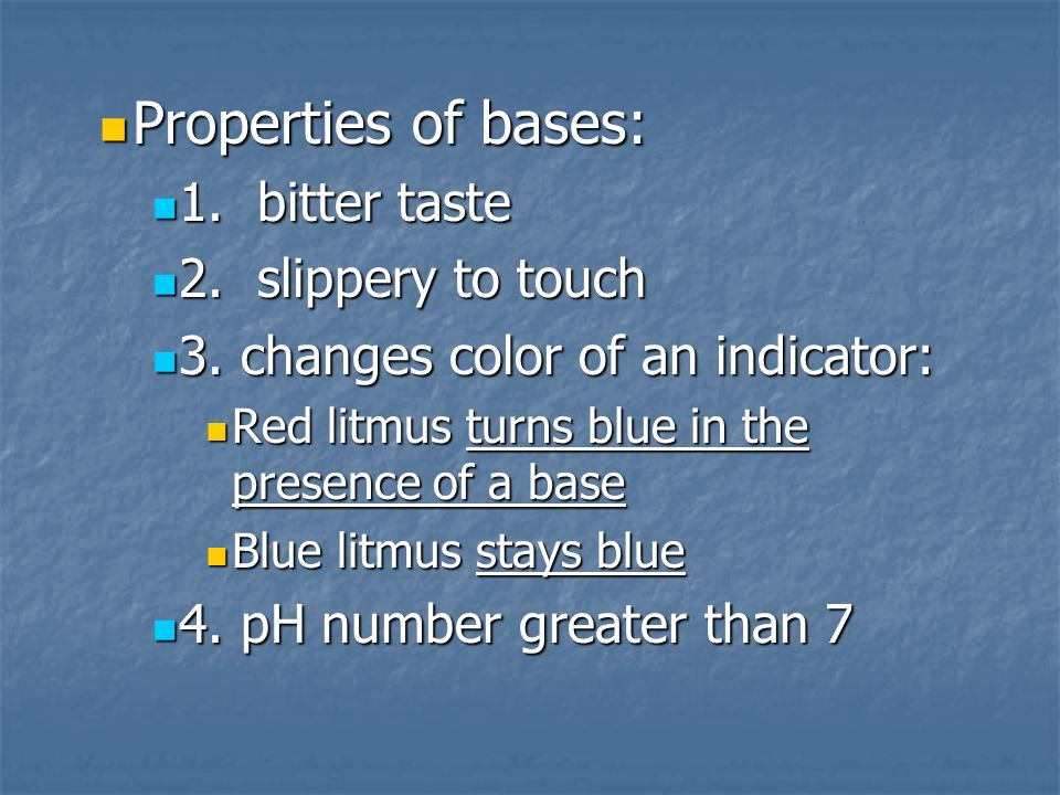 Properties of bases: Properties of bases: 1. bitter taste 1.