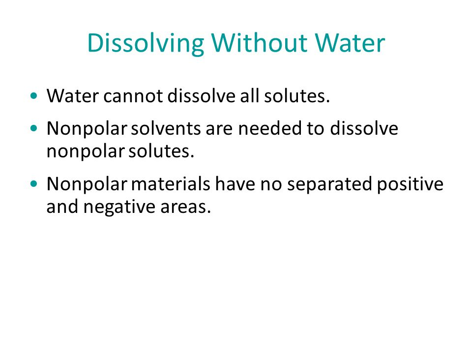 Dissolving Without Water Water cannot dissolve all solutes.