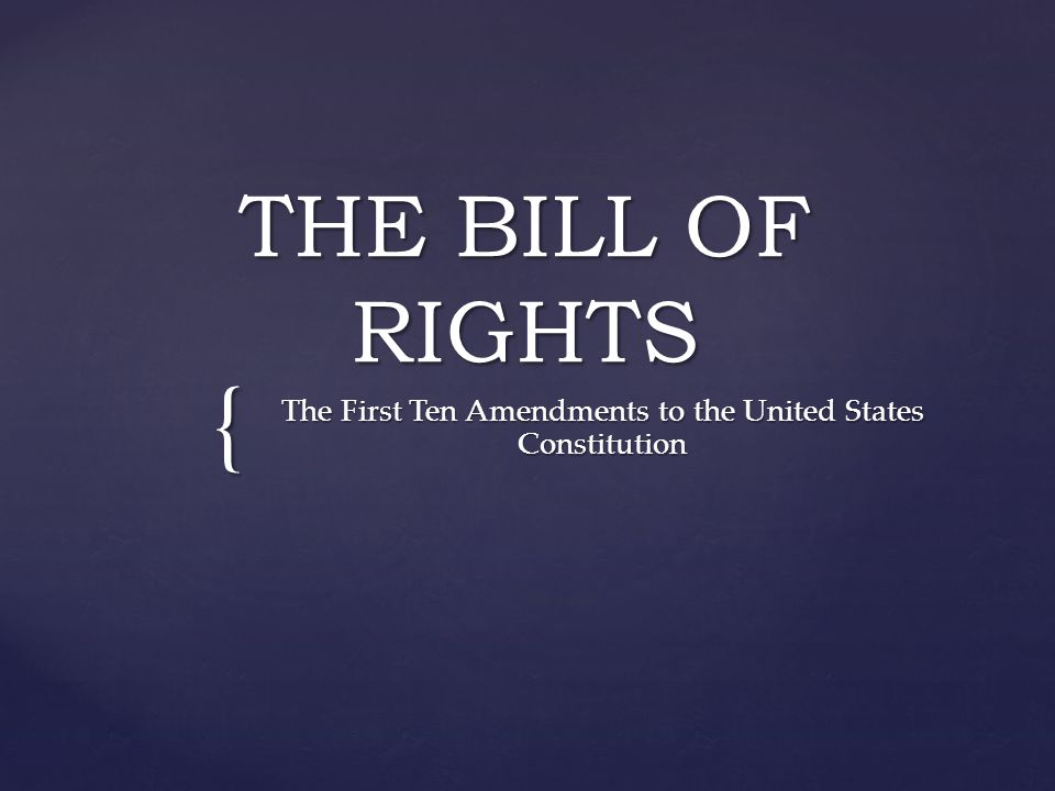 { THE BILL OF RIGHTS The First Ten Amendments to the United States Constitution
