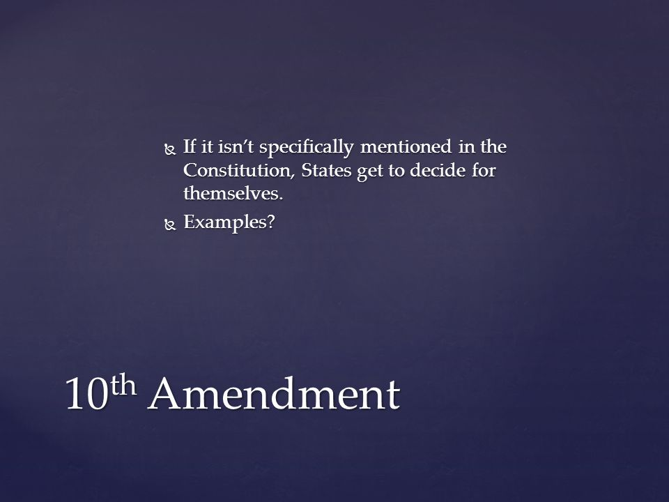  If it isn't specifically mentioned in the Constitution, States get to decide for themselves.