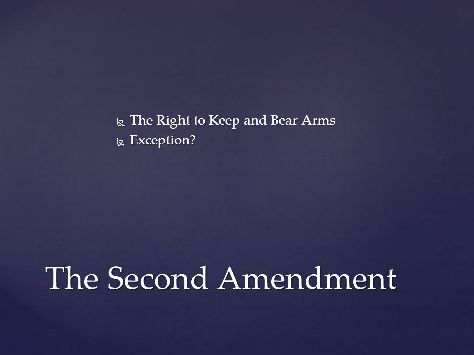  The Right to Keep and Bear Arms  Exception The Second Amendment