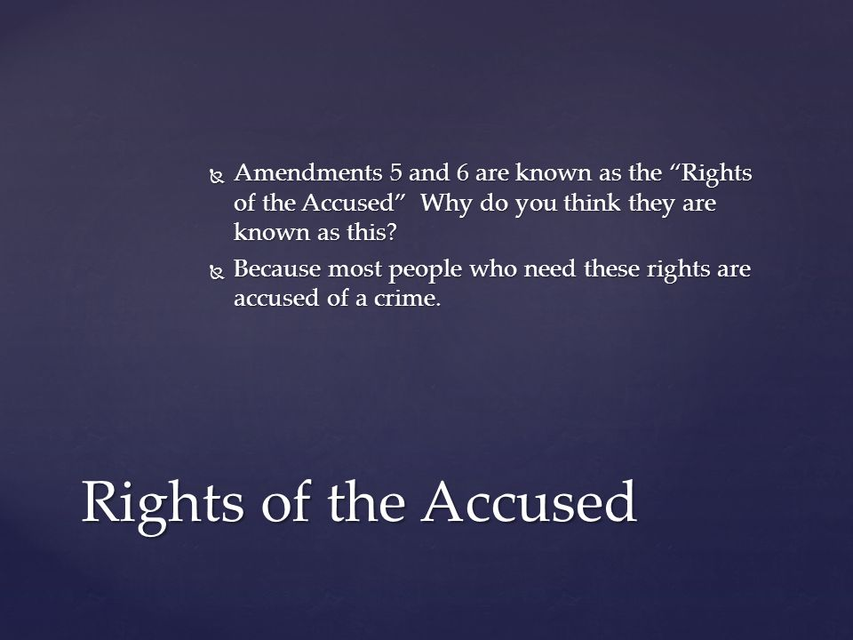  Amendments 5 and 6 are known as the Rights of the Accused Why do you think they are known as this.