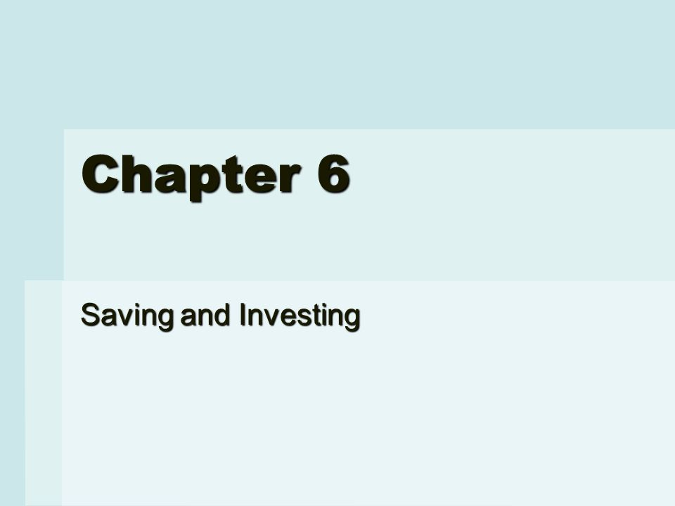 Chapter 6 Saving and Investing