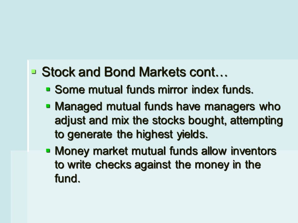  Stock and Bond Markets cont…  Some mutual funds mirror index funds.