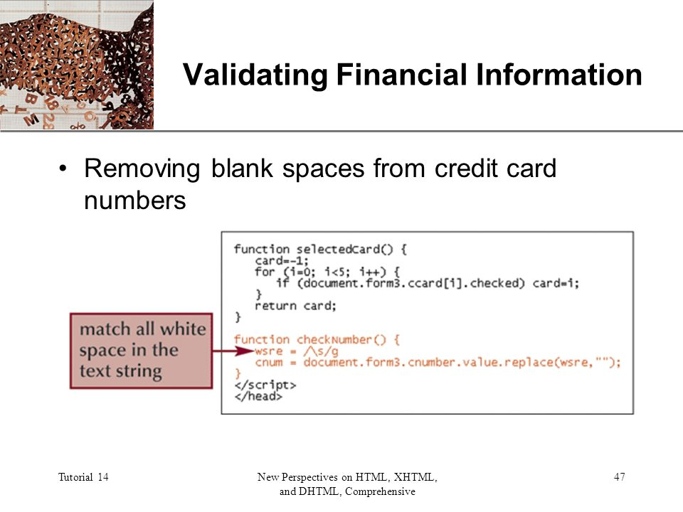 XP Tutorial 14New Perspectives on HTML, XHTML, and DHTML, Comprehensive 47 Validating Financial Information Removing blank spaces from credit card numbers