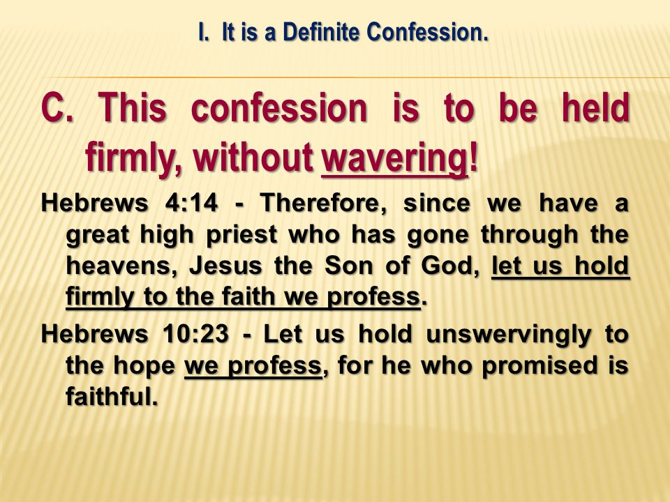C. This confession is to be held firmly, without wavering.