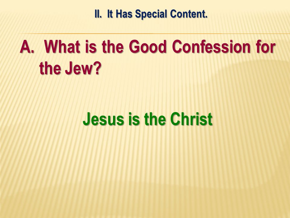 A. What is the Good Confession for the Jew Jesus is the Christ II. It Has Special Content.
