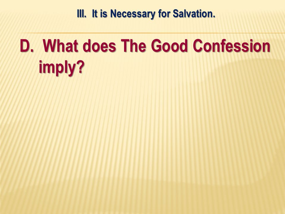 D. What does The Good Confession imply III. It is Necessary for Salvation.