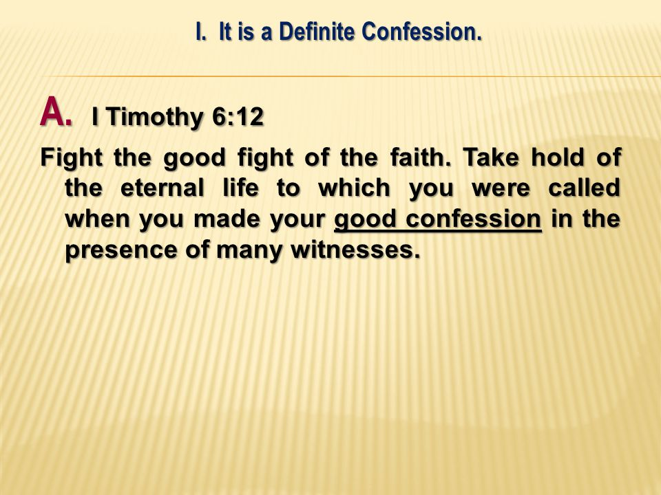 A. I Timothy 6:12 Fight the good fight of the faith.