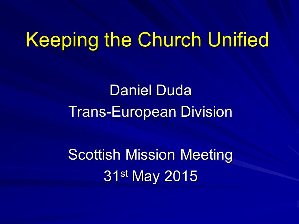 Keeping The Church Unified Daniel Duda Trans European Division Scottish Mission Meeting 31 St May Ppt Download