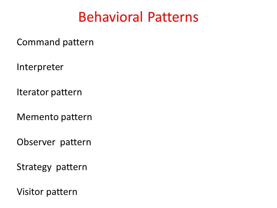 Behavioral Patterns  Behavioral Patterns Are Patterns Whose Custom Behavioral Patterns