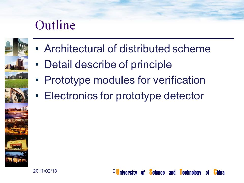 U niversity of S cience and T echnology of C hina Outline Architectural of distributed scheme Detail describe of principle Prototype modules for verification Electronics for prototype detector 22011/02/18