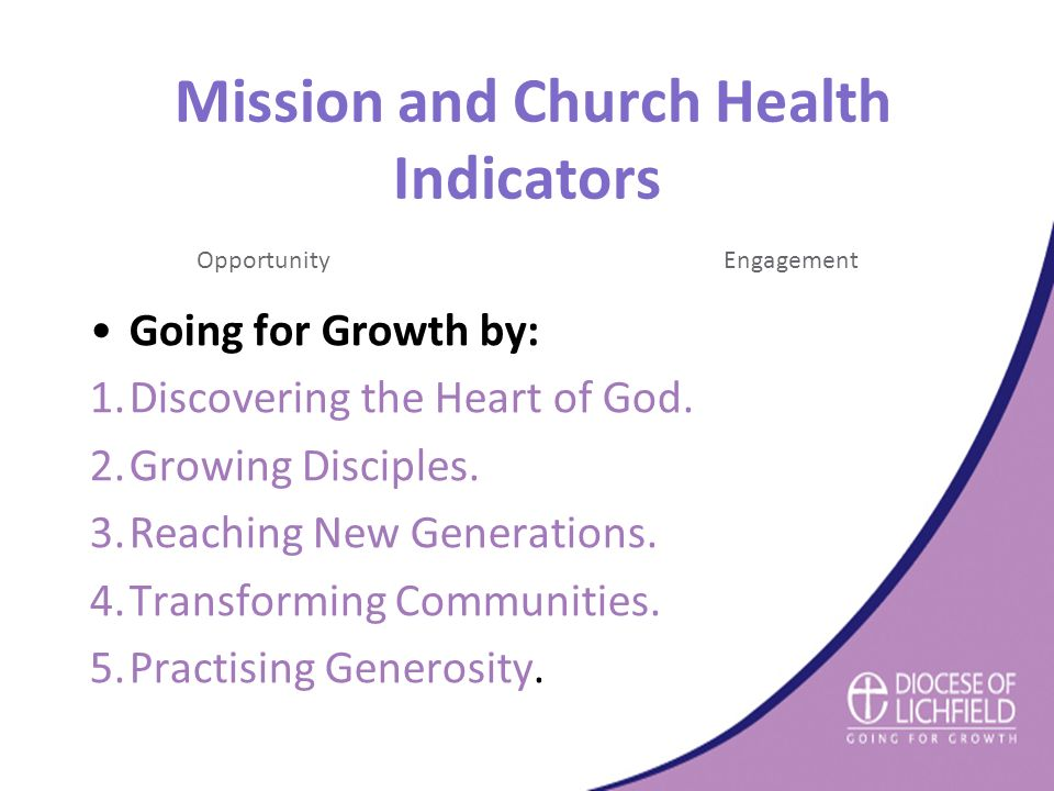 Mission and Church Health Indicators OpportunityEngagement Going for Growth by: 1.Discovering the Heart of God.