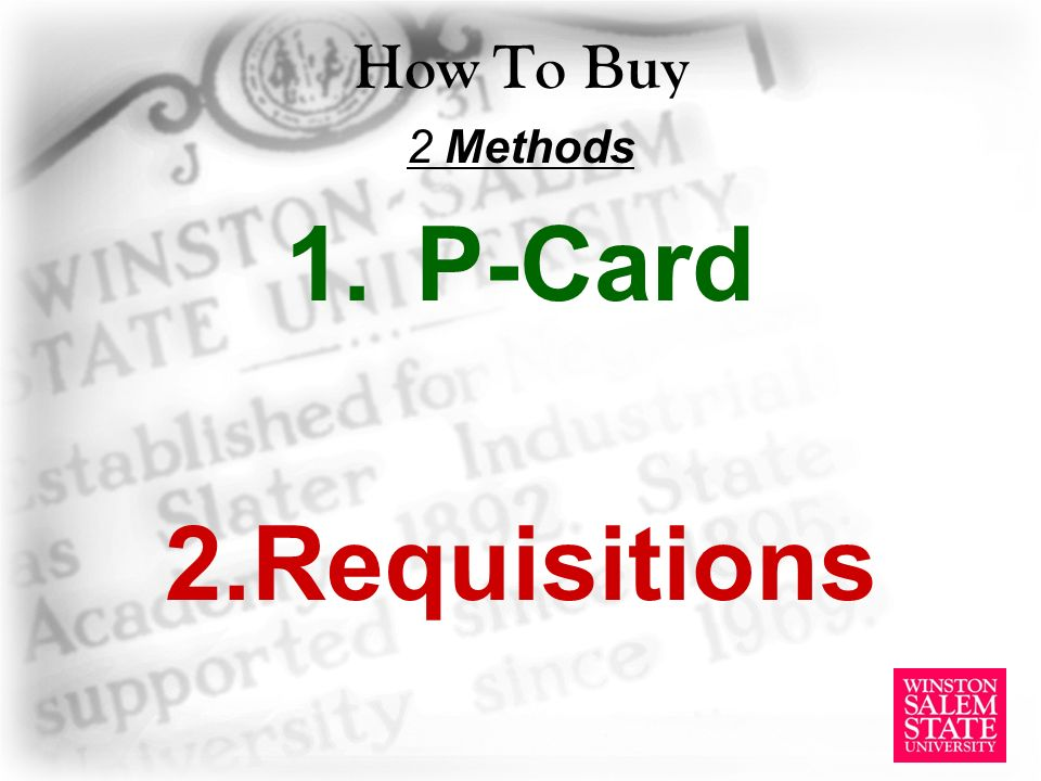How To Buy 2 Methods 1.P-Card 2.Requisitions