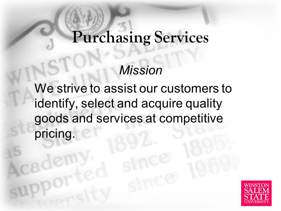 Mission We strive to assist our customers to identify, select and acquire quality goods and services at competitive pricing.