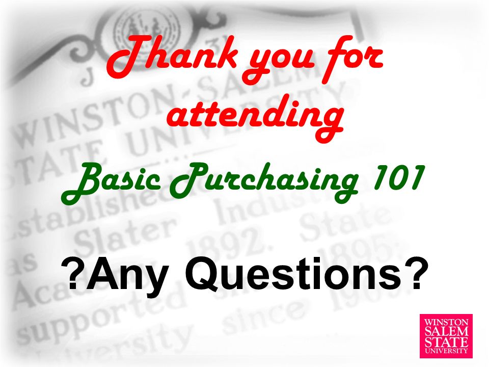 Thank you for attending Basic Purchasing 101 Any Questions