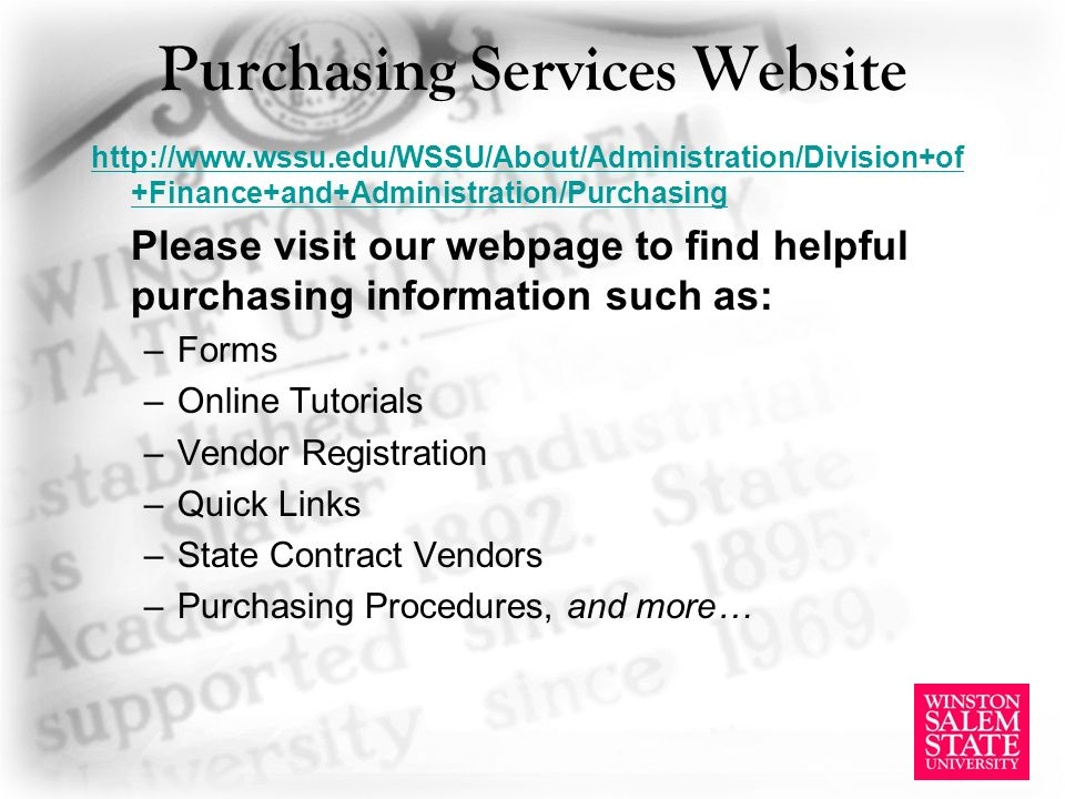 Purchasing Services Website   +Finance+and+Administration/Purchasing Please visit our webpage to find helpful purchasing information such as: –Forms –Online Tutorials –Vendor Registration –Quick Links –State Contract Vendors –Purchasing Procedures, and more…