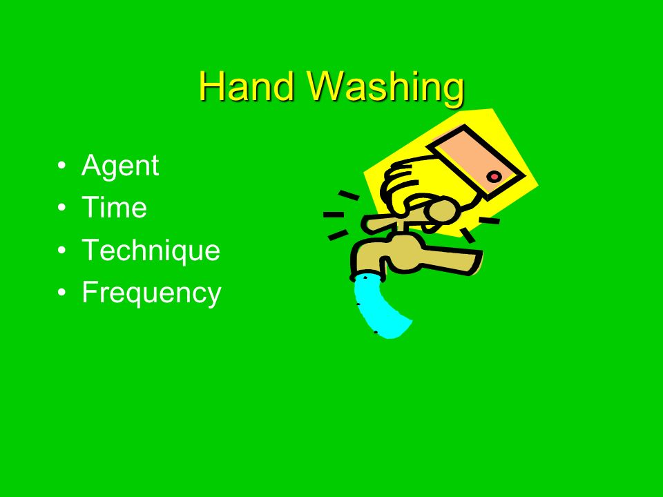 Hand Washing Agent Time Technique Frequency