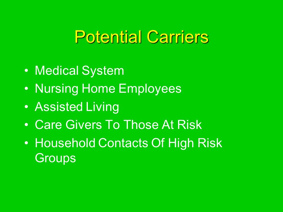 Potential Carriers Medical System Nursing Home Employees Assisted Living Care Givers To Those At Risk Household Contacts Of High Risk Groups
