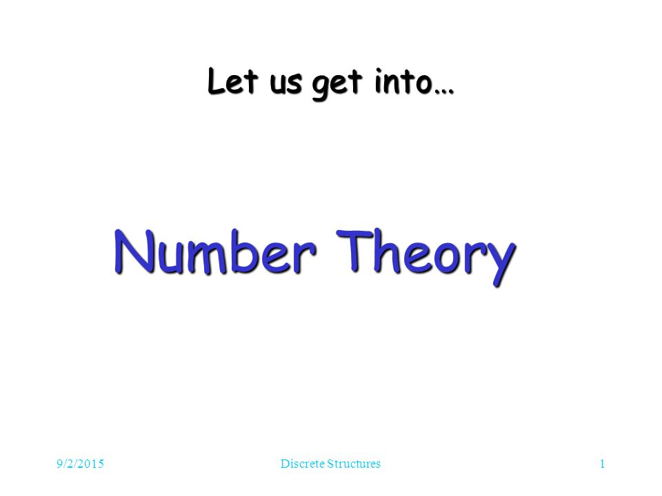 9/2/2015Discrete Structures1 Let us get into… Number Theory