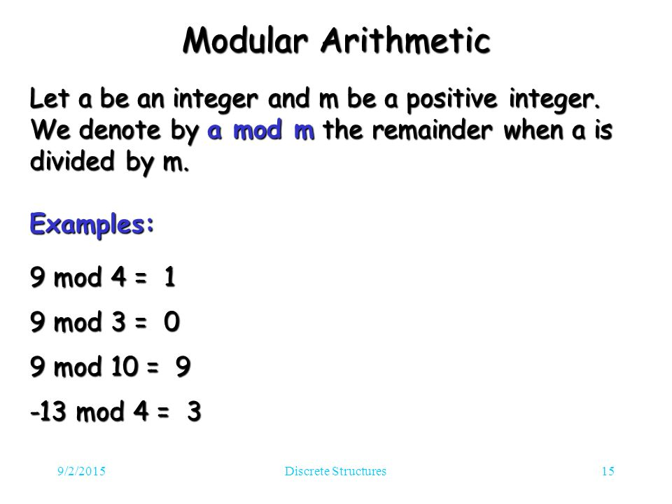 9/2/2015Discrete Structures15 Modular Arithmetic Let a be an integer and m be a positive integer.