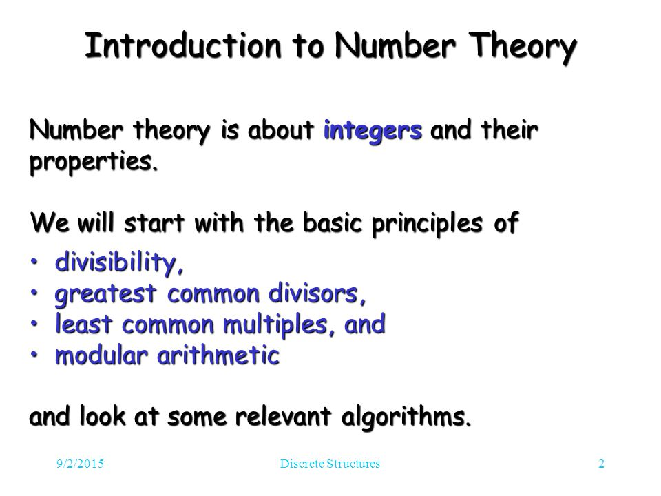 9/2/2015Discrete Structures2 Introduction to Number Theory Number theory is about integers and their properties.
