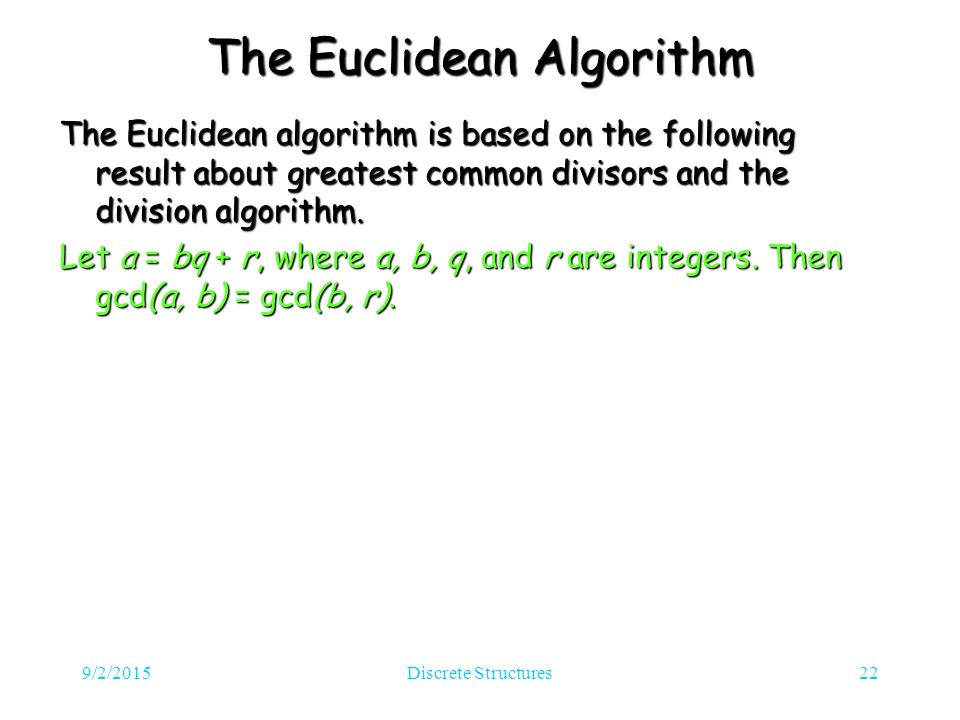 The Euclidean Algorithm The Euclidean algorithm is based on the following result about greatest common divisors and the division algorithm.