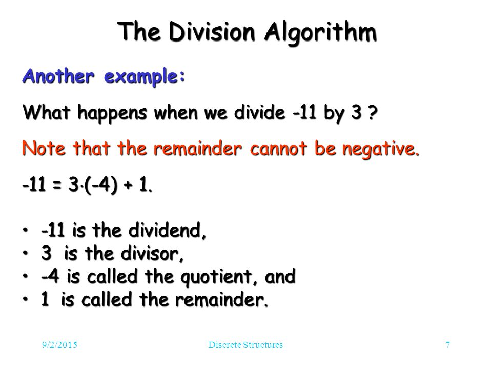 9/2/2015Discrete Structures7 The Division Algorithm Another example: What happens when we divide -11 by 3 .