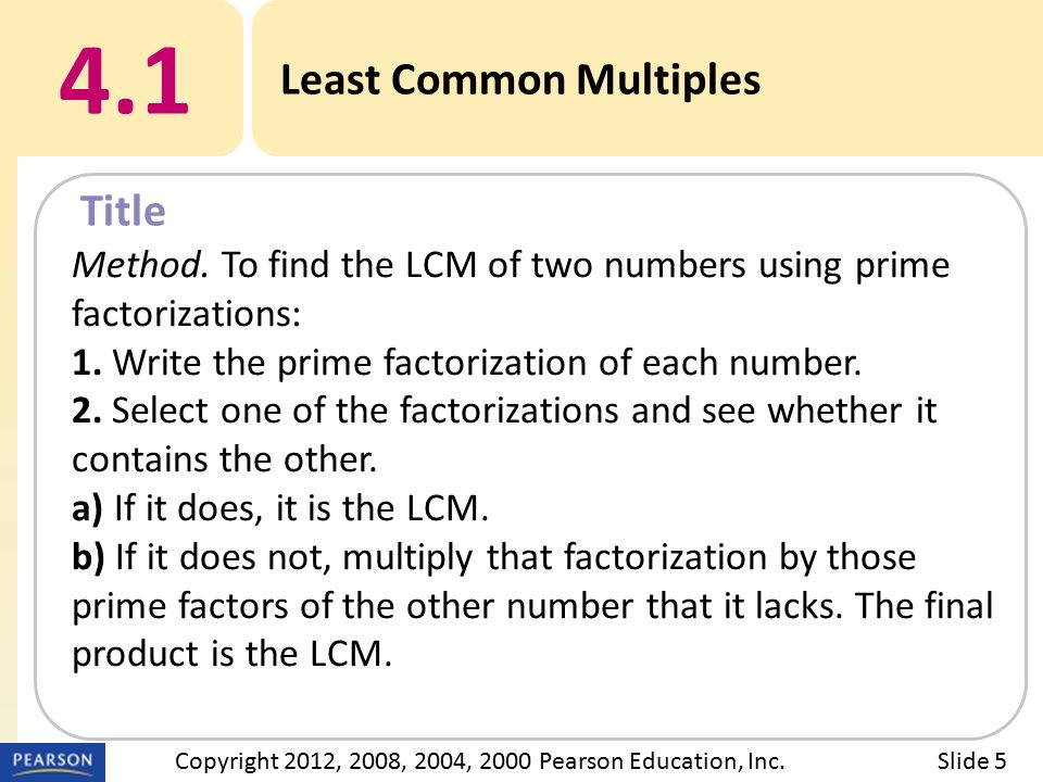 Title 4.1 Least Common Multiples Slide 5Copyright 2012, 2008, 2004, 2000 Pearson Education, Inc.
