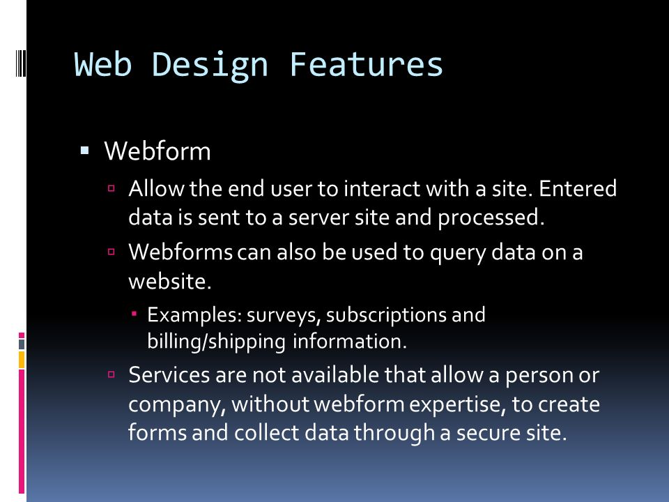 Web Design Features  Webform  Allow the end user to interact with a site.