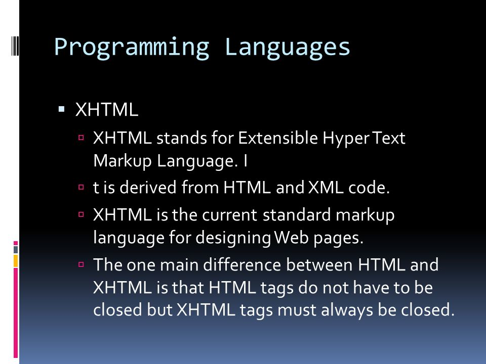Programming Languages  XHTML  XHTML stands for Extensible Hyper Text Markup Language.