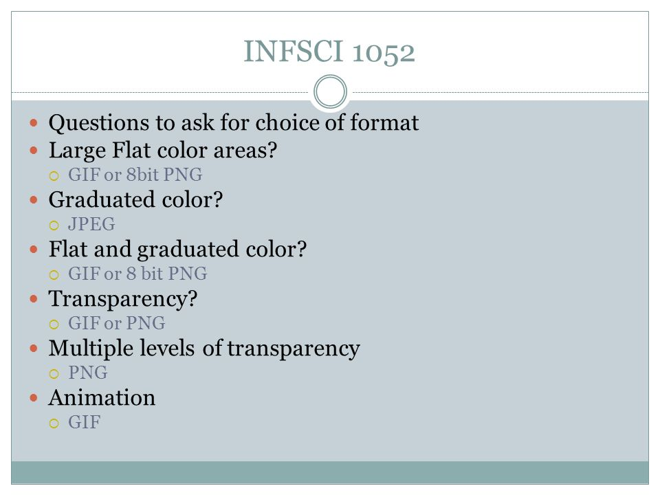INFSCI 1052 Questions to ask for choice of format Large Flat color areas.