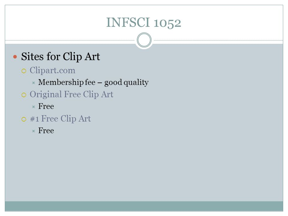 INFSCI 1052 Sites for Clip Art  Clipart.com  Membership fee – good quality  Original Free Clip Art  Free  #1 Free Clip Art  Free