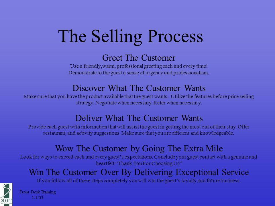 The Selling Process Greet The Customer Use a friendly,warm, professional greeting each and every time.