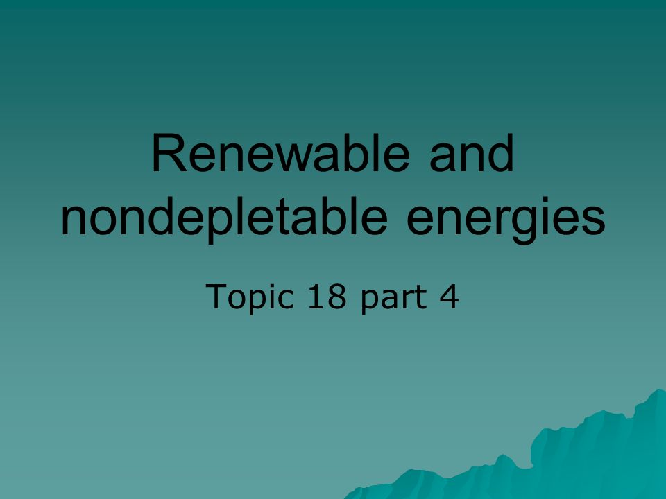 Renewable and nondepletable energies Topic 18 part 4