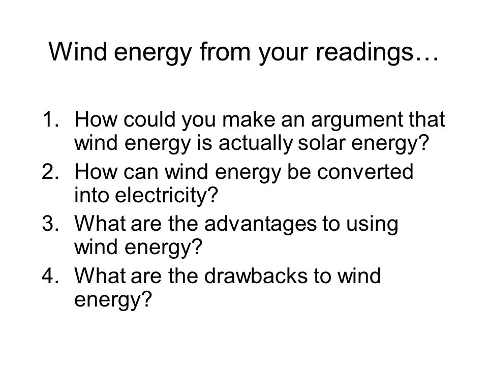 Wind energy from your readings… 1.How could you make an argument that wind energy is actually solar energy.