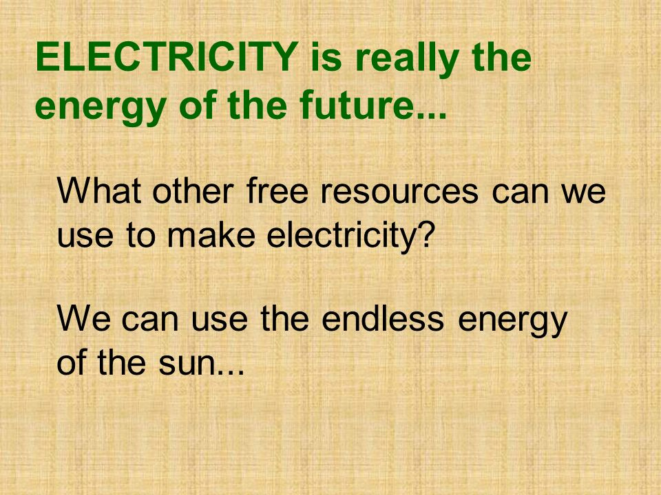What other free resources can we use to make electricity.