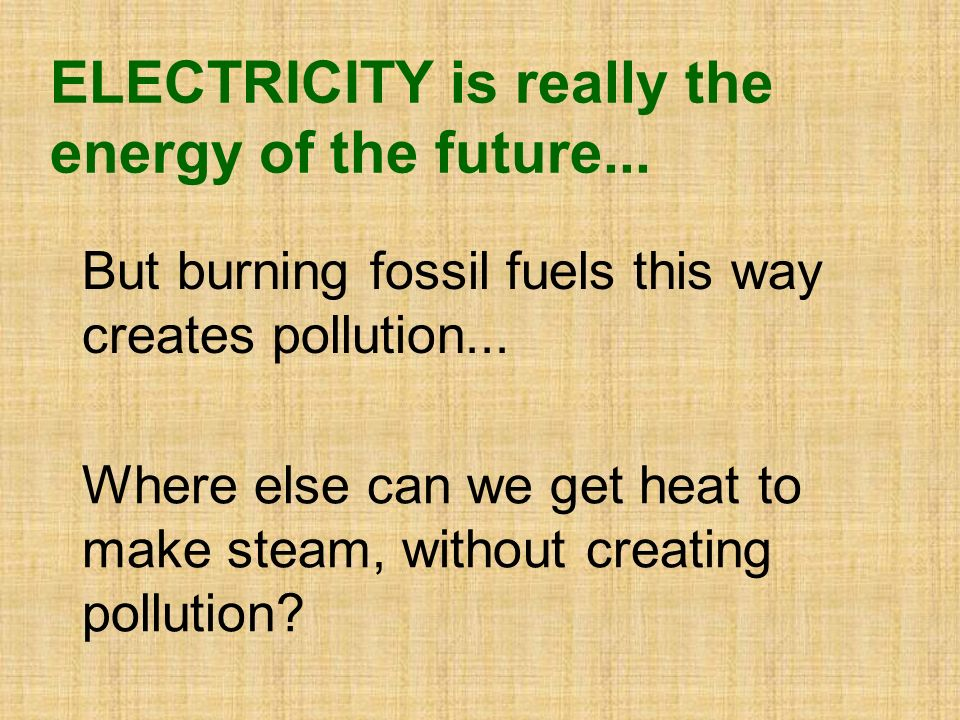 But burning fossil fuels this way creates pollution...