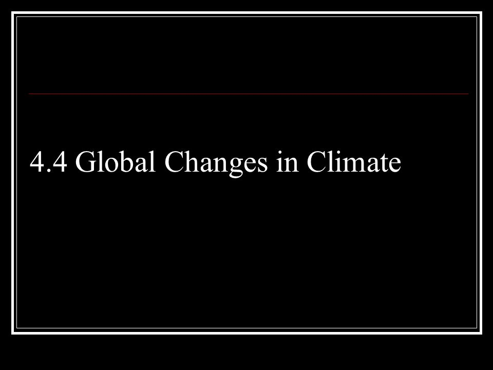 4.4 Global Changes in Climate