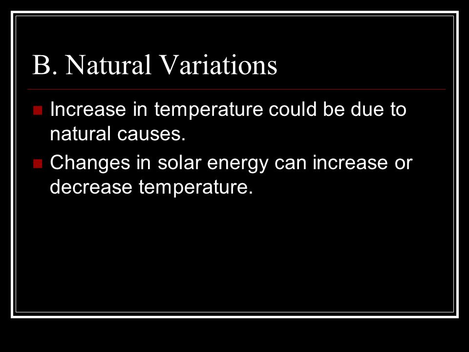 B. Natural Variations Increase in temperature could be due to natural causes.