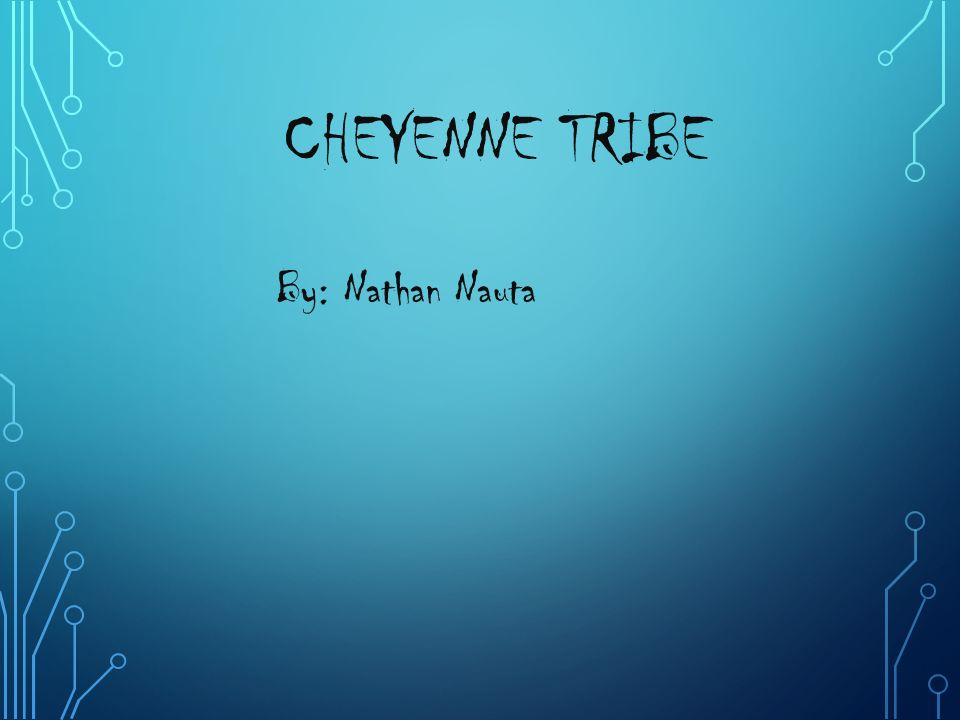 Cheyenne Tribe By Nathan Nauta Live The Cheyenne Indians Were Far
