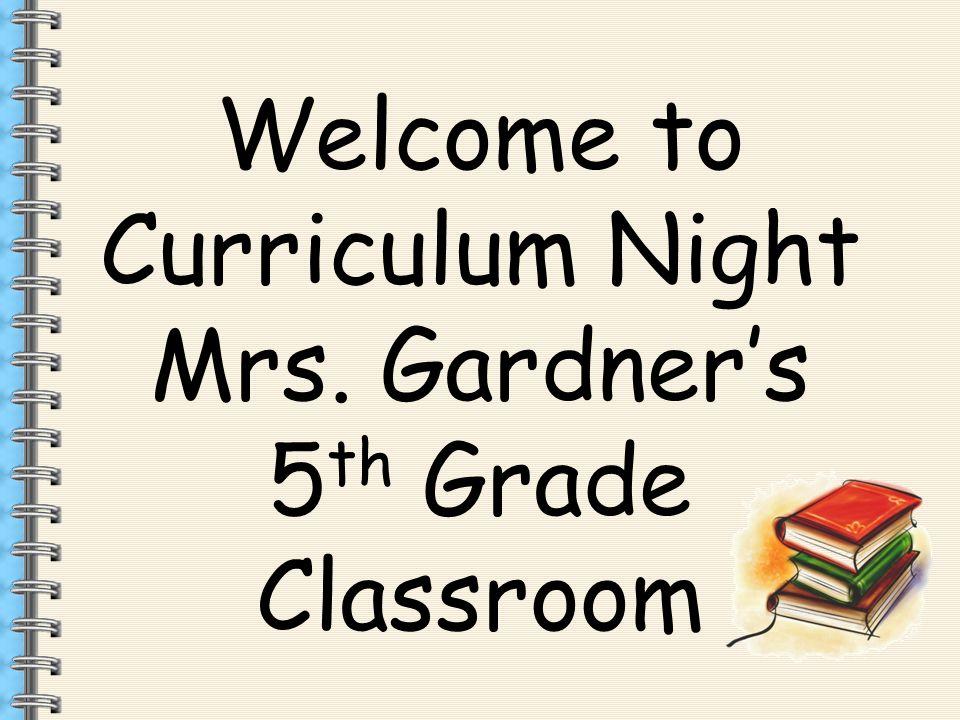 Welcome To Curriculum Night Mrs Gardner S 5 Th Grade
