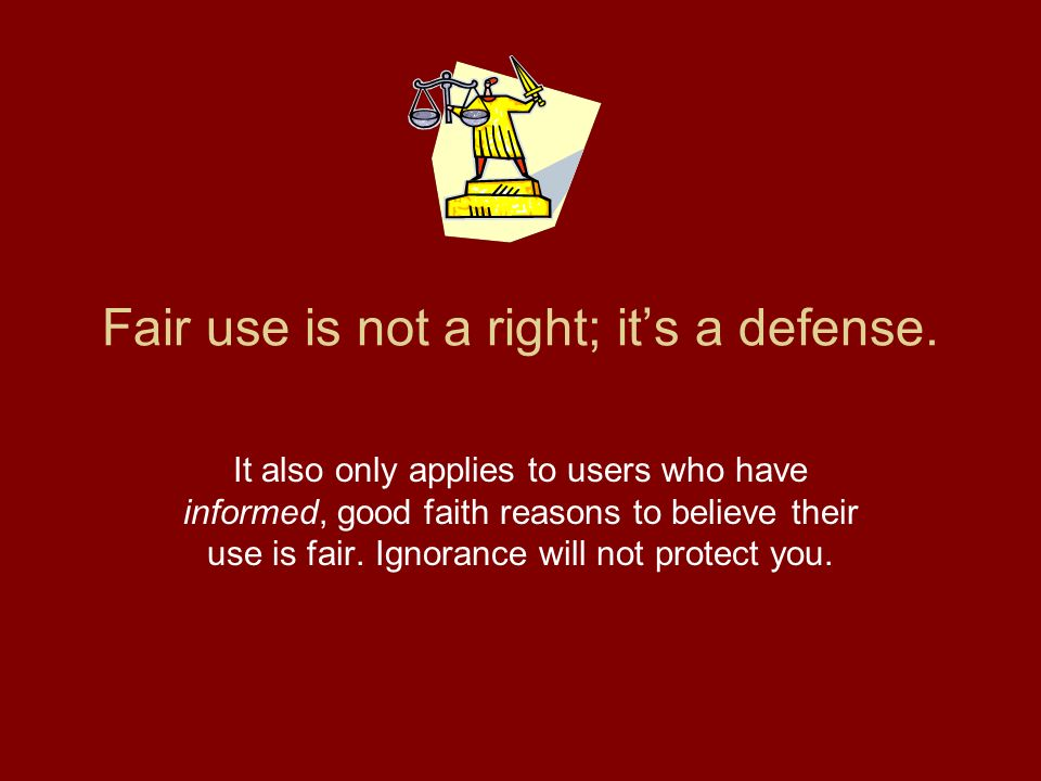 Fair use is not a right; it's a defense.