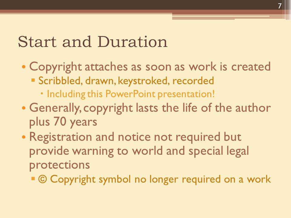 Start and Duration Copyright attaches as soon as work is created  Scribbled, drawn, keystroked, recorded  Including this PowerPoint presentation.