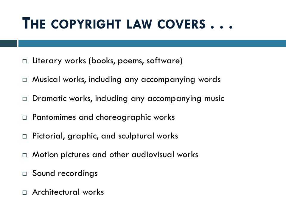 T HE COPYRIGHT LAW COVERS...
