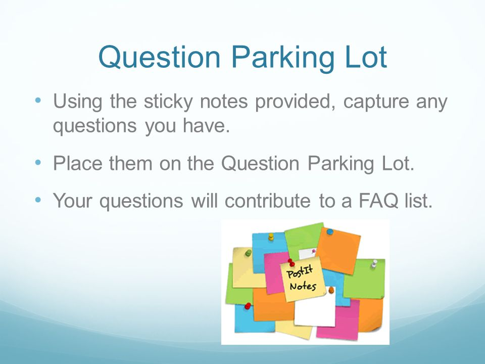Question Parking Lot Using the sticky notes provided, capture any questions you have.