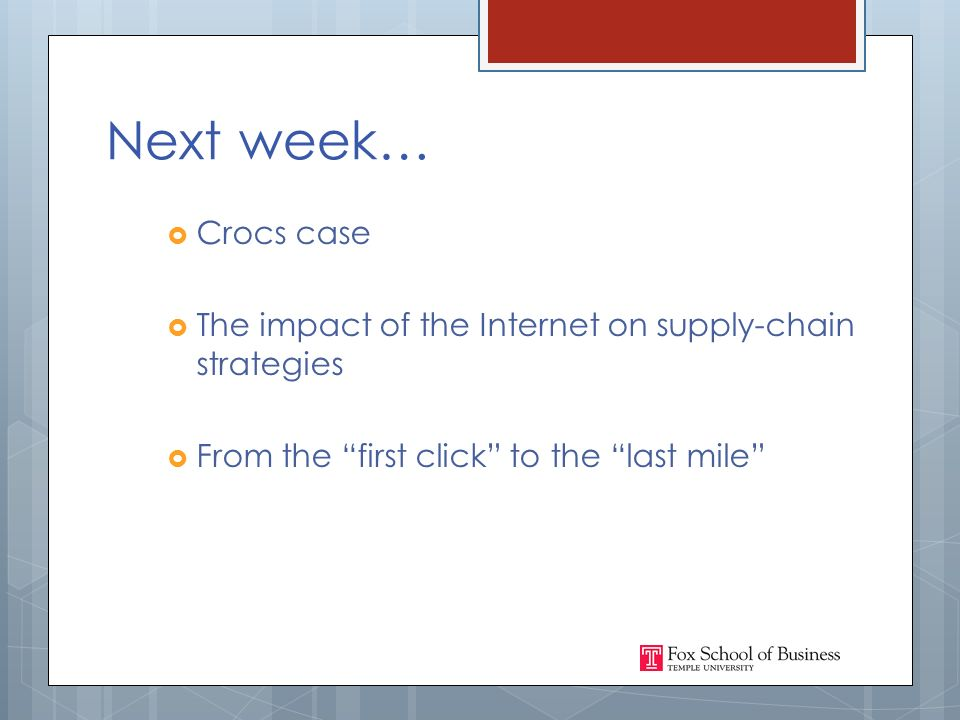 Next week…  Crocs case  The impact of the Internet on supply-chain strategies  From the first click to the last mile